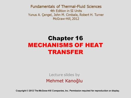 Chapter 16 MECHANISMS OF HEAT TRANSFER Copyright © 2012 The McGraw-Hill Companies, Inc. Permission required for reproduction or display. Fundamentals of.