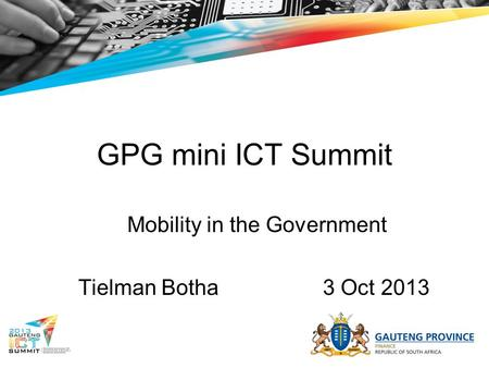 GPG mini ICT Summit Mobility in the Government Tielman Botha3 Oct 2013.