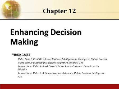6.1 Copyright © 2014 Pearson Education, Inc. publishing as Prentice Hall Enhancing Decision Making Chapter 12 VIDEO CASES Video Case 1: FreshDirect Uses.