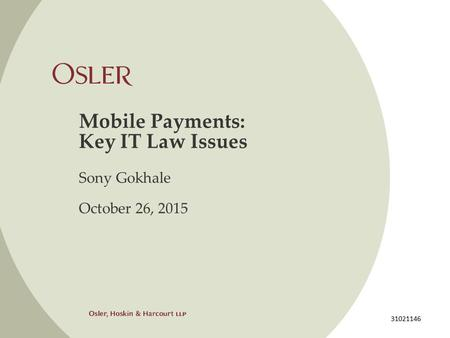 Mobile Payments: Key IT Law Issues Sony Gokhale October 26, 2015 31021146.