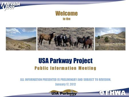 Welcome to the USA Parkway Project Public Information Meeting ALL INFORMATION PRESENTED IS PRELIMINARY AND SUBJECT TO REVISION. January 17, 2012.