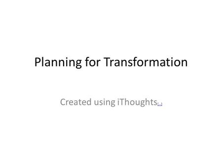 Planning for Transformation Created using iThoughts [...] [...]