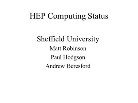 HEP Computing Status Sheffield University Matt Robinson Paul Hodgson Andrew Beresford.