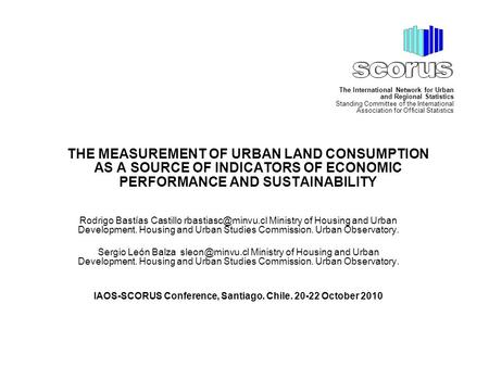 THE MEASUREMENT OF URBAN LAND CONSUMPTION AS A SOURCE OF INDICATORS OF ECONOMIC PERFORMANCE AND SUSTAINABILITY Rodrigo Bastías Castillo