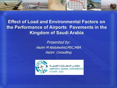 Effect of Load and Environmental Factors on the Performance of Airports Pavements in the Kingdom of Saudi Arabia Presented by: Hazim M Abdulwahid,MSC,MBA.