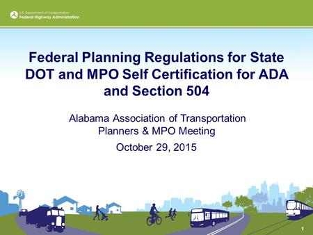Federal Planning Regulations for State DOT and MPO Self Certification for ADA and Section 504 Alabama Association of Transportation Planners & MPO Meeting.