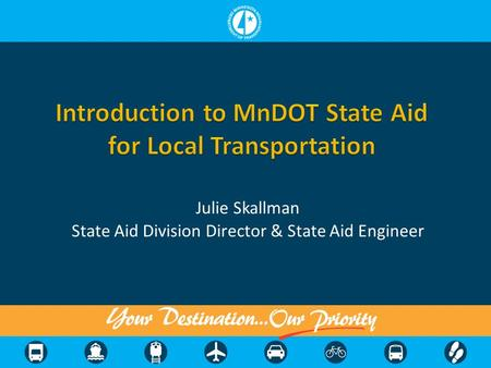 Julie Skallman State Aid Division Director & State Aid Engineer.