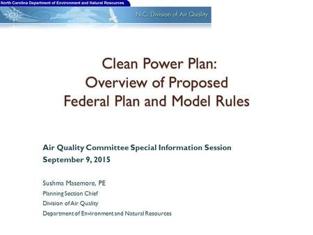 Clean Power Plan: Overview of Proposed Federal Plan and Model Rules Clean Power Plan: Overview of Proposed Federal Plan and Model Rules Air Quality Committee.