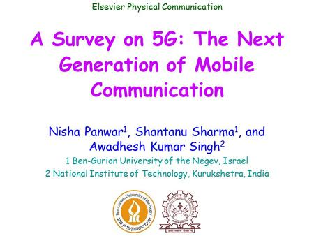 A Survey on 5G: The Next Generation of Mobile Communication Nisha Panwar 1, Shantanu Sharma 1, and Awadhesh Kumar Singh 2 1 Ben-Gurion University of the.