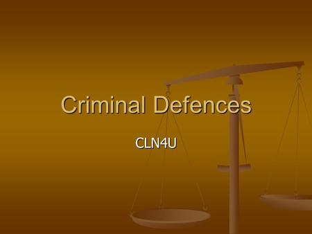 Criminal Defences CLN4U. Defences Every person is entitled to present a defence at trial Every person is entitled to present a defence at trial A defence.