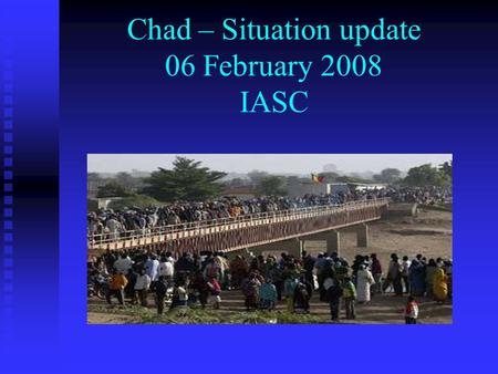 Chad – Situation update 06 February 2008 IASC. Background 2,000 rebels of UFDD, RFC, UFDD-Fondamentale advanced to Ndjamena 2,000 rebels of UFDD, RFC,