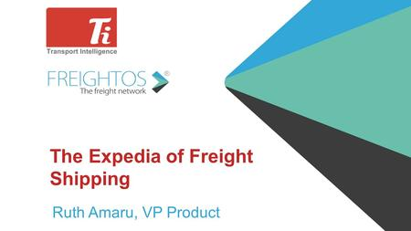 The Expedia of Freight Shipping Ruth Amaru, VP Product.