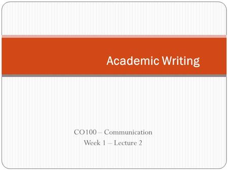 CO100 – Communication Week 1 – Lecture 2 Academic Writing.