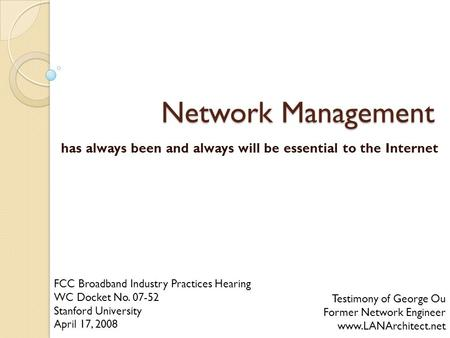 Network Management has always been and always will be essential to the Internet Testimony of George Ou Former Network Engineer www.LANArchitect.net FCC.