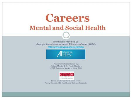 Careers Mental and Social Health Information Provided By: Georgia Statewide Area Health Education Center (AHEC)  PowerPoint.