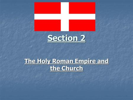 Section 2 The Holy Roman Empire and the Church.