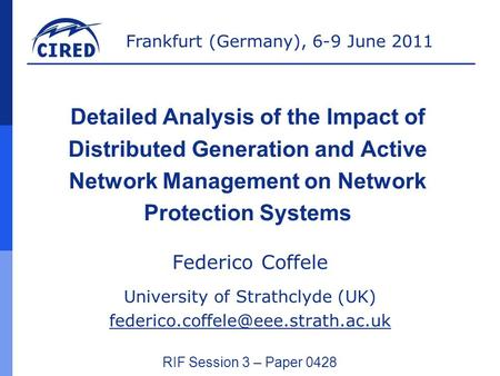Frankfurt (Germany), 6-9 June 2011 Detailed Analysis of the Impact of Distributed Generation and Active Network Management on Network Protection Systems.