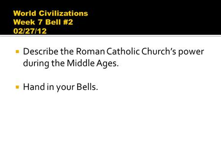  Describe the Roman Catholic Church's power during the Middle Ages.  Hand in your Bells.