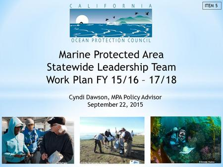Cyndi Dawson, MPA Policy Advisor September 22, 2015 ©Ana Ponza © CA Marine Sanctuary Foundation © Michelle Hoalton Marine Protected Area Statewide Leadership.
