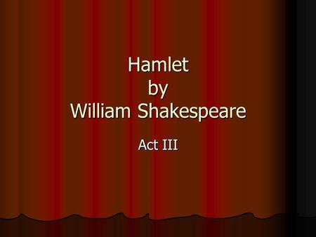 Hamlet by William Shakespeare Act III. Hamlet Act III Scene i Rosencrantz and Guildenstern report that they did not know the cause of Hamlet's apparent.