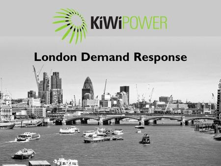 London Demand Response. 25% capacity shutting down Didcot Power Station closed March 2013 2000 MW.