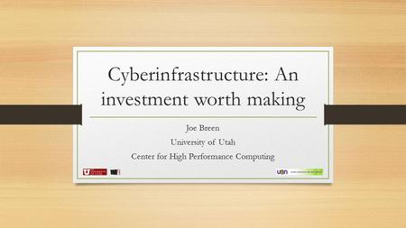Cyberinfrastructure: An investment worth making Joe Breen University of Utah Center for High Performance Computing.