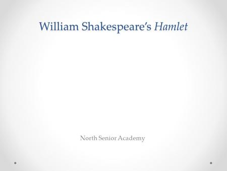 North Senior Academy William Shakespeare's Hamlet.
