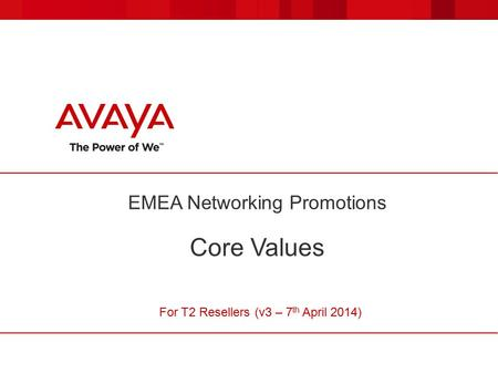 EMEA Networking Promotions Core Values For T2 Resellers (v3 – 7 th April 2014)