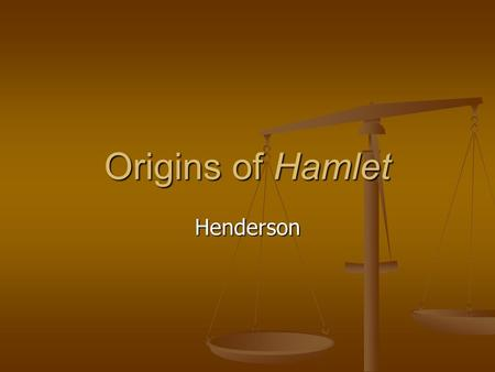 Origins of Hamlet Henderson. It is widely accepted that Hamlet was the play that ensured Shakespeare's immortality. The play has become synonymous with.