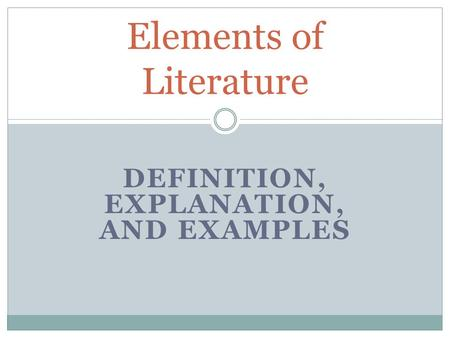 DEFINITION, EXPLANATION, AND EXAMPLES Elements of Literature.