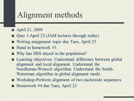 Alignment methods April 21, 2009 Quiz 1-April 23 (JAM lectures through today) Writing assignment topic due Tues, April 23 Hand in homework #3 Why has HbS.