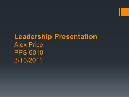 Leadership Presentation Alex Price PPS 6010 3/10/2011.
