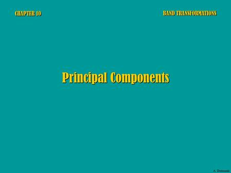 CHAPTER 10 Principal Components BAND TRANSFORMATIONS A. Dermanis.