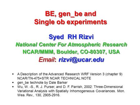 BE, gen_be and Single ob experiments Syed RH Rizvi National Center For Atmospheric Research NCAR/MMM, Boulder, CO-80307, USA   Syed.
