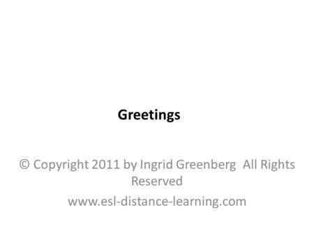 © Copyright 2011 by Ingrid Greenberg All Rights Reserved