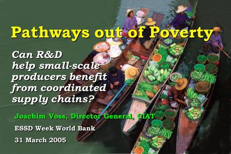 Pathways out of Poverty Can R&D help small-scale producers benefit from coordinated supply chains? Can R&D help small-scale producers benefit from coordinated.