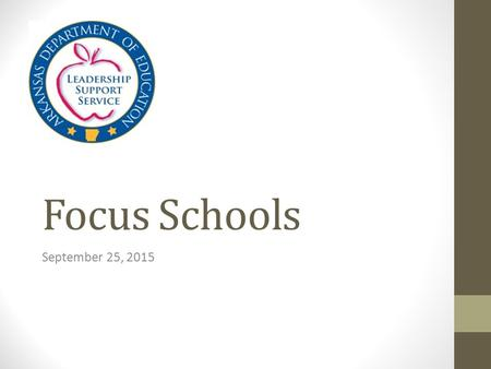 Focus Schools September 25, 2015. Support Team Ms. Annette Barnes, Assistant Commissioner for Public School Accountability Mr. Elbert Harvey, Coordinator.