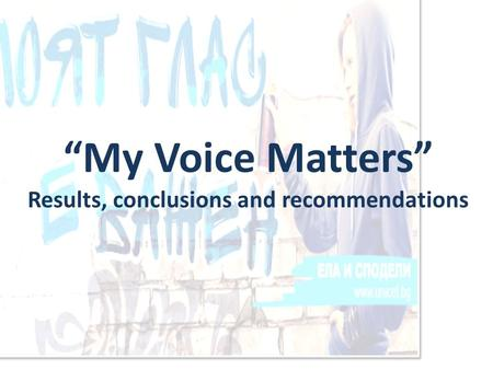 """My Voice Matters"" Results, conclusions and recommendations."