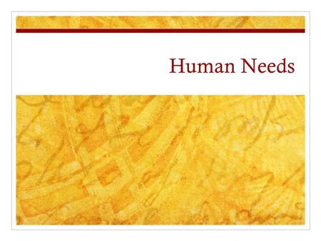Human Needs. Which needs are most important? #5 #4 #3 #2 Most Important.