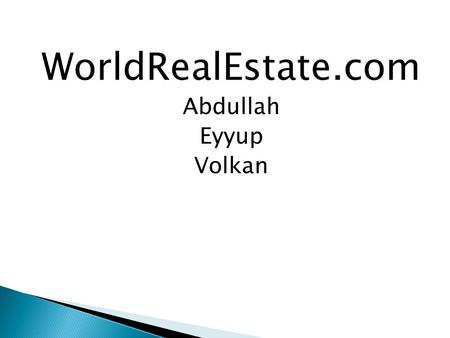 WorldRealEstate.com Abdullah Eyyup Volkan.  The company was established in 2001.  It locates in Houston. And doesn't have any branch.  The company.