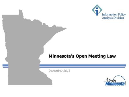 Minnesota's Open Meeting Law December 2015. Presentation outline Purposes of the Open Meeting Law Public bodies Types of meetings Meeting notices Closing.