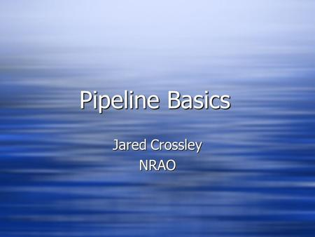 Pipeline Basics Jared Crossley NRAO NRAO. What is a data pipeline?  One or more programs that perform a task with reduced user interaction.  May be.