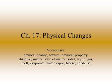 Ch. 17: Physical Changes Vocabulary: