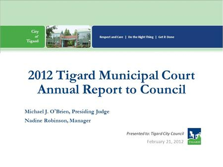 City of n Tigard Respect and Care | Do the Right Thing | Get it Done City of n Tigard Respect and Care | Do the Right Thing | Get it Done Presented to: