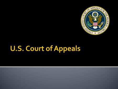  A court of appeals decides appeals from the district courts within its federal judicial circuit, and in some instances from other designated federal.