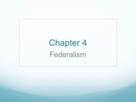 Chapter 4 Federalism. Federalism Section 1 Dividing Government Power After much debate, the Framers designed a federal system that they hoped would strengthen.