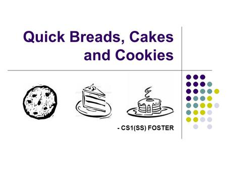 Quick Breads, Cakes and Cookies - CS1(SS) FOSTER.