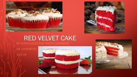RED VELVET CAKE BY: KYRA DUDLEY AND TRACYE CHAMBERS DR. LIVINGSTON 11.5.14.