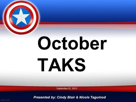 October TAKS Presented by: Cindy Blair & Nicole Taguinod September 22, 2015.