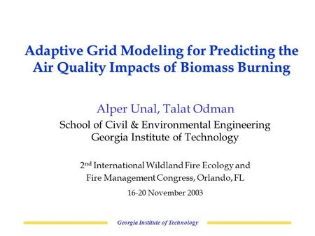 Georgia Institute of Technology Adaptive Grid Modeling for Predicting the Air Quality Impacts of Biomass Burning Alper Unal, Talat Odman School of Civil.